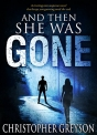 And Then She Was GONE: A riveting new suspense novel that keeps you guessing until the end