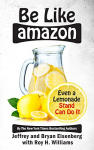 Be Like Amazon: Even a Lemonade Stand Can Do It – LIBRO GRATIS