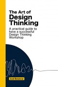 Libro The Art of Design Thinking: Make more of your Design Thinking workshops